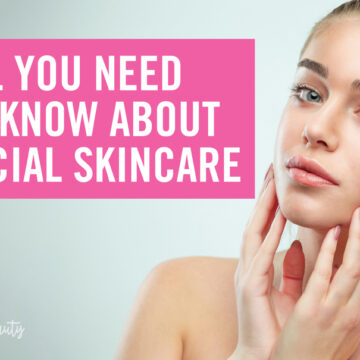 All You Need To Know About Facial Skincare