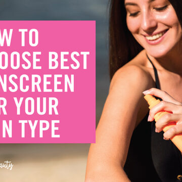 How to Choose the Best Sunscreen For Your Skin Type
