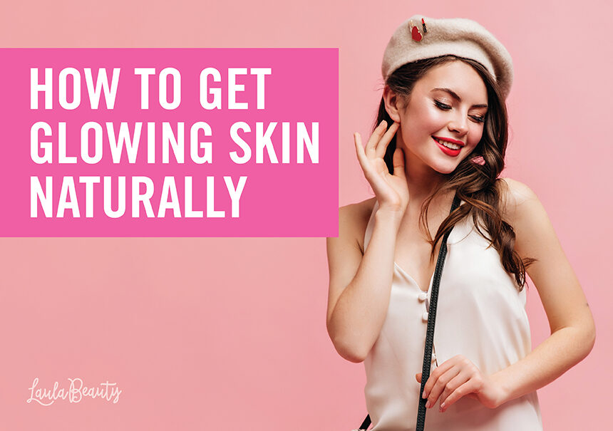 How to Get Glowing Skin Naturally